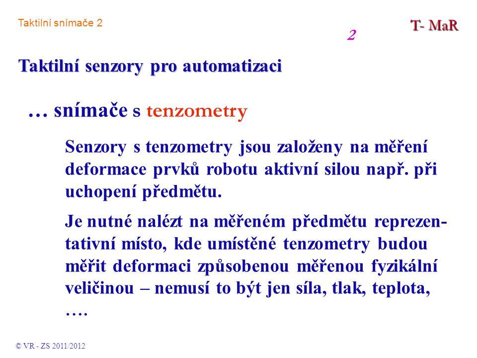 T- MaR Taktilní senzory pro automatizaci Senzory s tenzometry jsou založeny na měření deformace prvků robotu aktivní silou např. při uchopení předmětu
