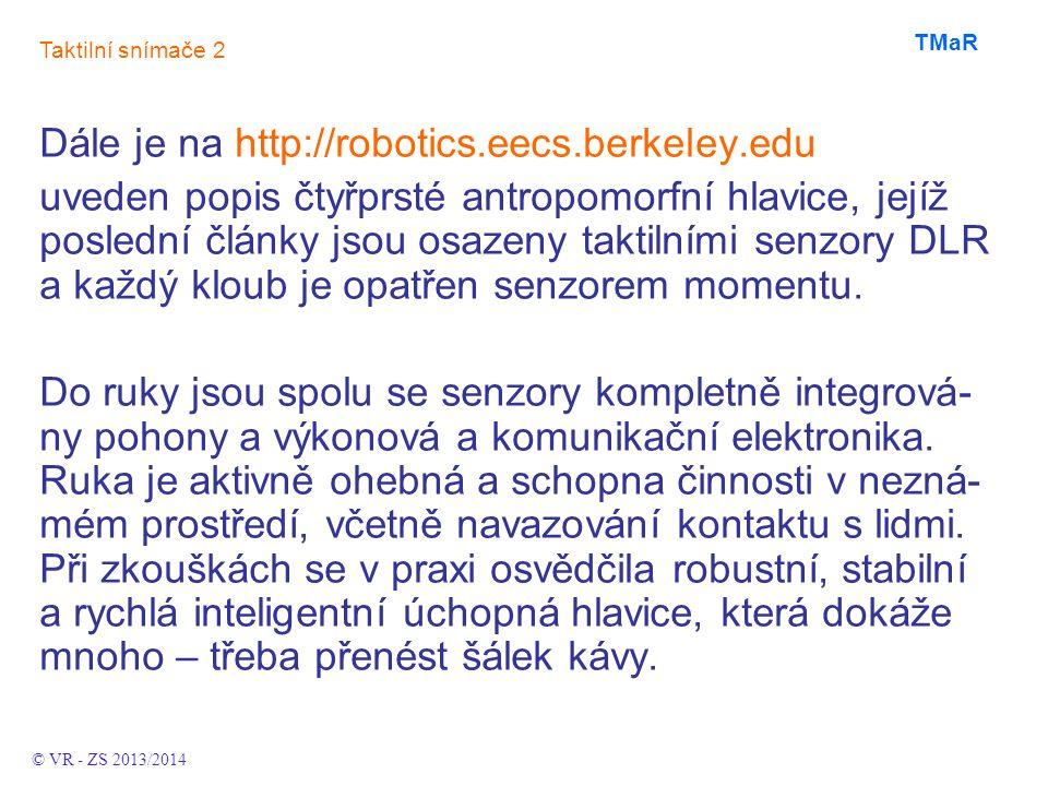 Dále je na http://robotics.eecs.berkeley.edu uveden popis čtyřprsté antropomorfní hlavice, jejíž poslední články jsou osazeny taktilními senzory DLR a