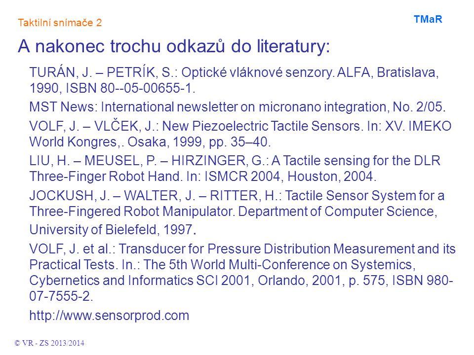 A nakonec trochu odkazů do literatury: Taktilní snímače 2 TMaR TURÁN, J. – PETRÍK, S.: Optické vláknové senzory. ALFA, Bratislava, 1990, ISBN 80--05-0