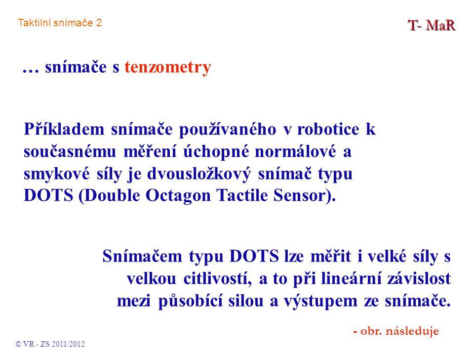 T- MaR © VR - ZS 2013/2014 … snímače s piezoeletrickými prvkem Taktilní snímače 2
