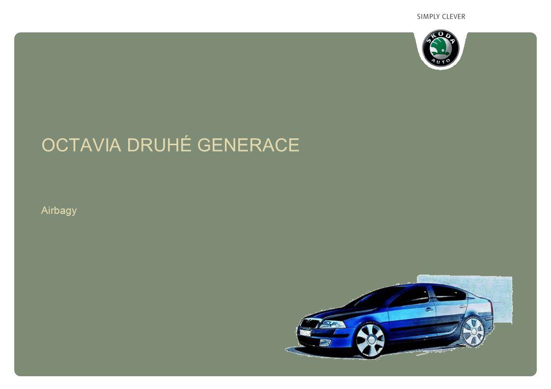 Škoda Auto/ Service training Octavia druhé generace - Airbagy 04/2004/Je 2 Řídicí jednotka Airbag řidiče Airbag spolujezdce Boční airbagy Tlakový senzor nárazu Akcelerační senzor nárazu Hlavový airbag Předepínače pásů Diagnostika OBSAH