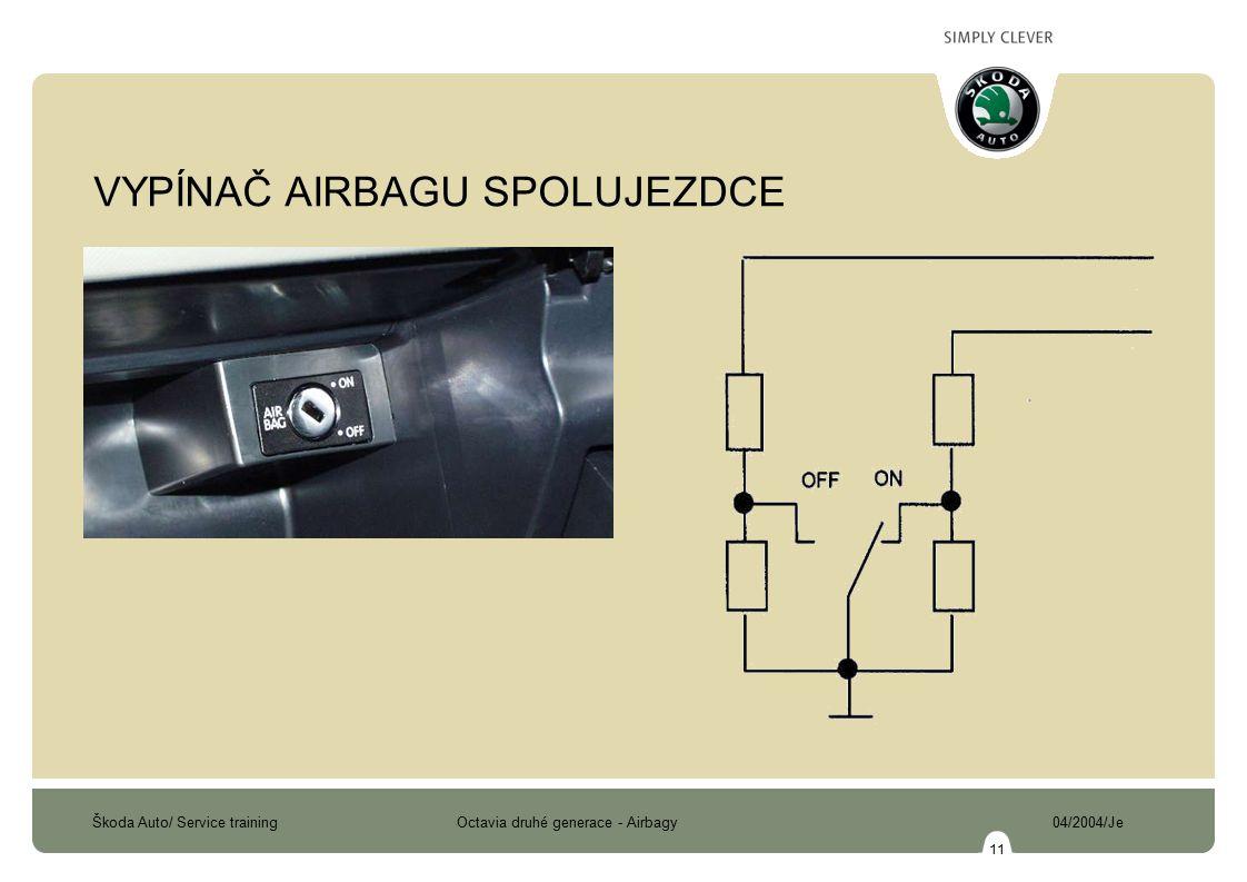 Škoda Auto/ Service training Octavia druhé generace - Airbagy 04/2004/Je 11 VYPÍNAČ AIRBAGU SPOLUJEZDCE