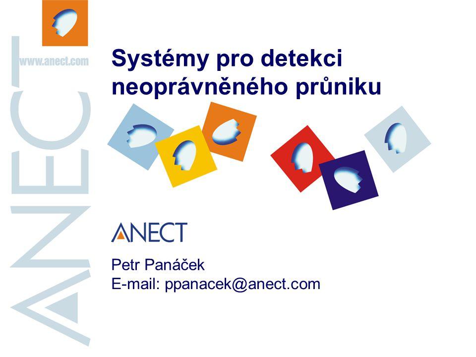 Systémy pro detekci neoprávněného průniku Petr Panáček E-mail: ppanacek@anect.com