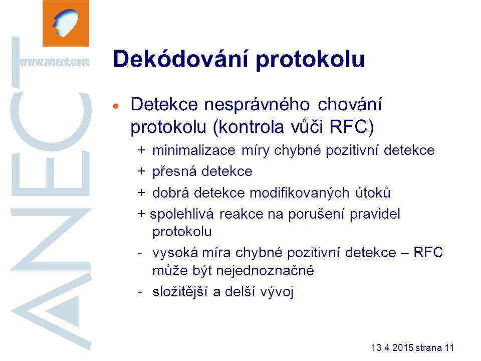 13.4.2015 strana 11 Dekódování protokolu  Detekce nesprávného chování protokolu (kontrola vůči RFC) +minimalizace míry chybné pozitivní detekce +přes