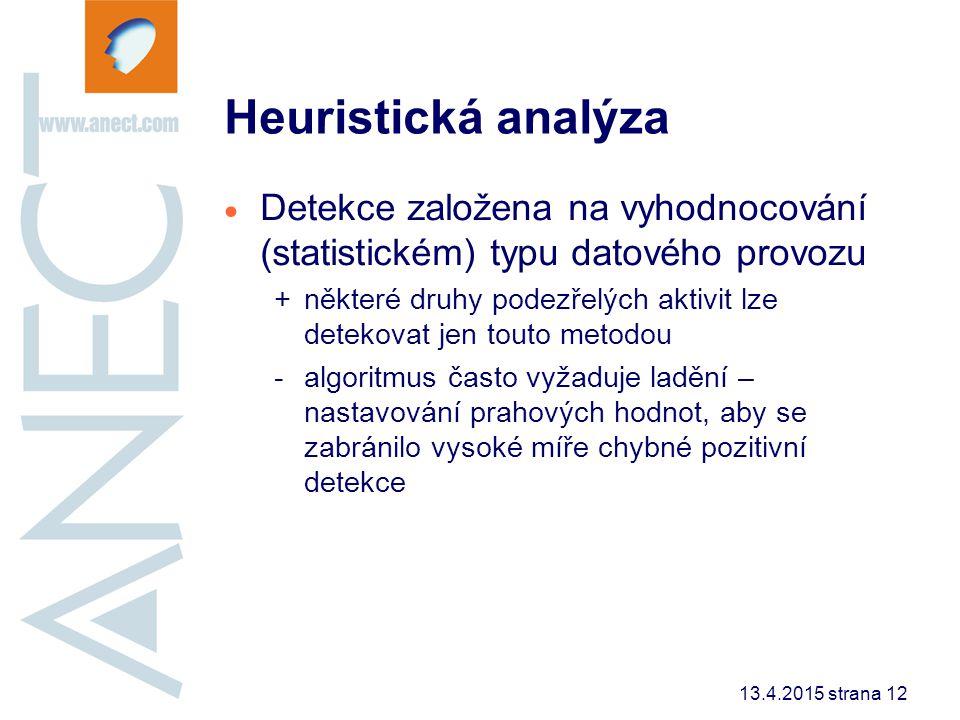 13.4.2015 strana 12 Heuristická analýza  Detekce založena na vyhodnocování (statistickém) typu datového provozu +některé druhy podezřelých aktivit lz