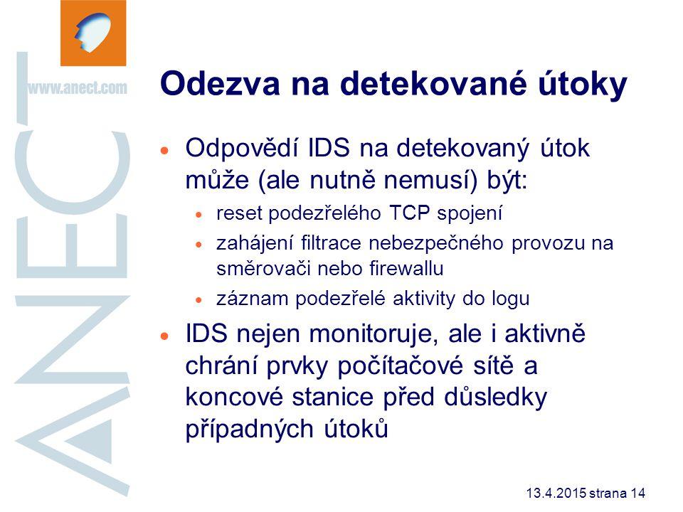 13.4.2015 strana 14 Odezva na detekované útoky  Odpovědí IDS na detekovaný útok může (ale nutně nemusí) být:  reset podezřelého TCP spojení  zaháje