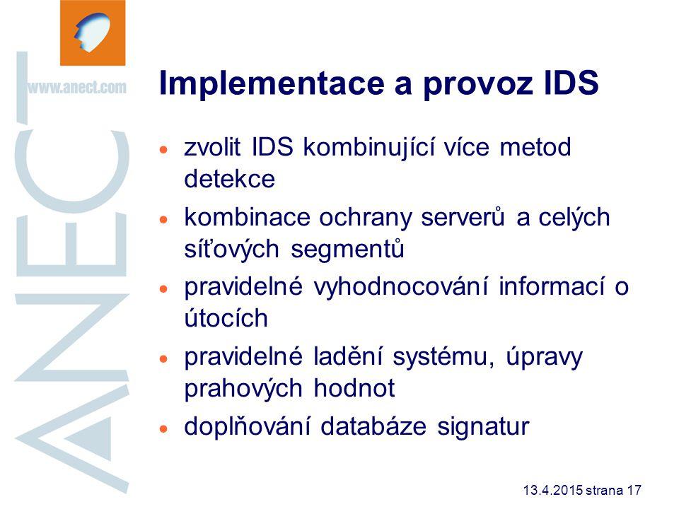 13.4.2015 strana 17 Implementace a provoz IDS  zvolit IDS kombinující více metod detekce  kombinace ochrany serverů a celých síťových segmentů  pra
