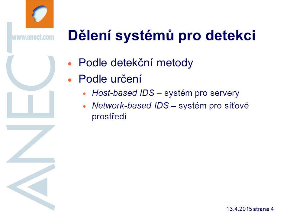 13.4.2015 strana 4 Dělení systémů pro detekci  Podle detekční metody  Podle určení  Host-based IDS – systém pro servery  Network-based IDS – systé