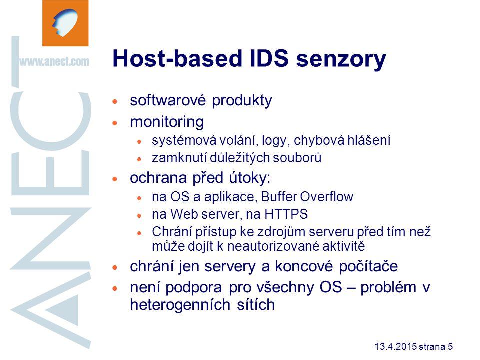 13.4.2015 strana 6 Network-based IDS senzory  specializovaný HW (senzor)  síťové rozhraní v promiskuitním módu  monitoring všech paketů  ochrana celé sítě (segmentu)  přenosová rychlost monitorovacího rozhraní může být omezením  nemožnost detekovat útoky v kryptovaném provozu