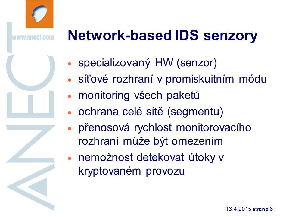 13.4.2015 strana 7 - - Network- Based Host- Based + + Je schopen ověřit zda byl útok úspěšný či nikoliv Funkčnost není ovlivněna propustností nebo použitím enkrypce Je schopen zabránit útoku Je schopen ověřit zda byl útok úspěšný či nikoliv Funkčnost není ovlivněna propustností nebo použitím enkrypce Je schopen zabránit útoku Využívá zdroje serveru Možnost použití závisí na OS Rozšiřitelnost - vyžaduje instalaci jednoho agenta/server Využívá zdroje serveru Možnost použití závisí na OS Rozšiřitelnost - vyžaduje instalaci jednoho agenta/server Chrání všechny koncové stanice na monitorované síti Neovlivňuje výkon koncových stanic/serverů Je schopen detekovat DoS útoky Chrání všechny koncové stanice na monitorované síti Neovlivňuje výkon koncových stanic/serverů Je schopen detekovat DoS útoky Náročnější implementace v prostředí přepínané LAN Monitoring >1Gb/s zatím problémem Obecně neumí proaktivně zastavit útok Náročnější implementace v prostředí přepínané LAN Monitoring >1Gb/s zatím problémem Obecně neumí proaktivně zastavit útok Oba produkty se vzájemně doplňují Porovnání Host vs Network based IDS