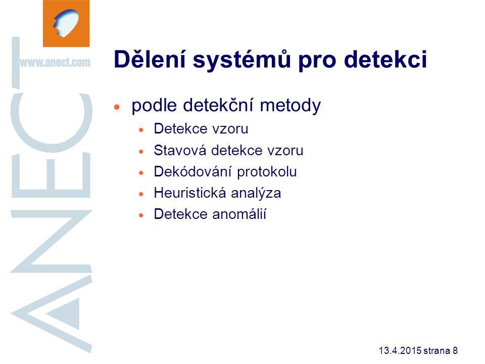 13.4.2015 strana 8 Dělení systémů pro detekci  podle detekční metody  Detekce vzoru  Stavová detekce vzoru  Dekódování protokolu  Heuristická ana