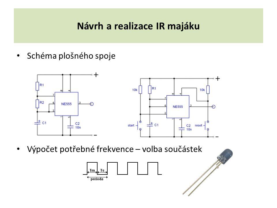 Návrh a realizace IR majáku Schéma plošného spoje Výpočet potřebné frekvence – volba součástek