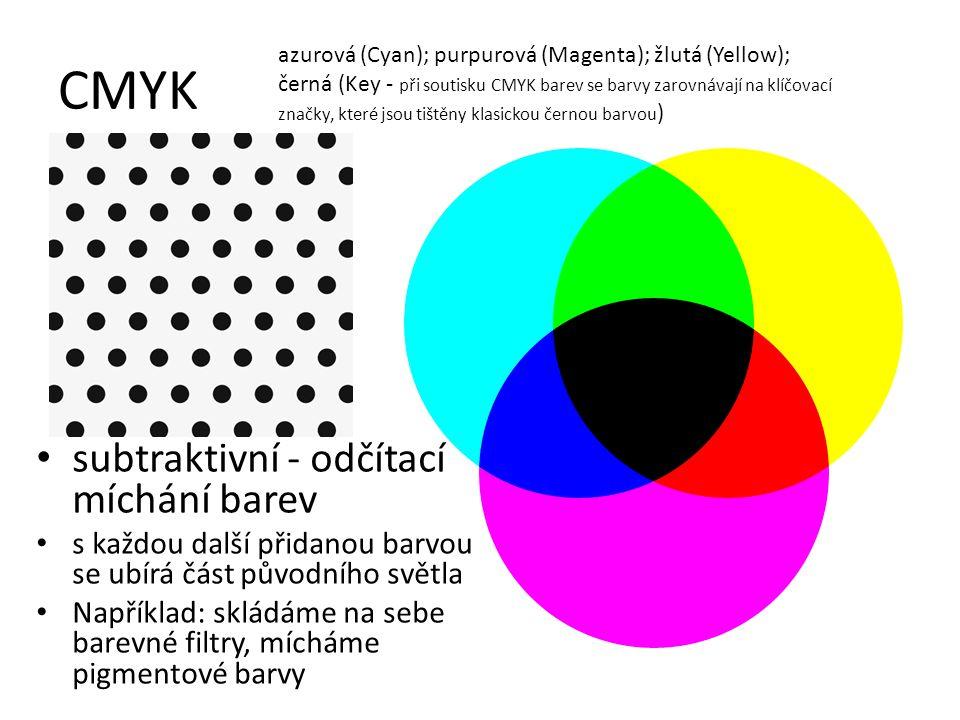 CMYK subtraktivní - odčítací míchání barev s každou další přidanou barvou se ubírá část původního světla Například: skládáme na sebe barevné filtry, m