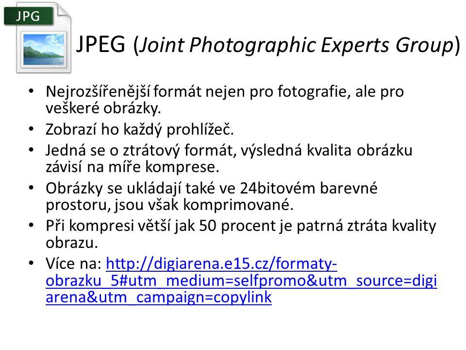 JPEG (Joint Photographic Experts Group) Nejrozšířenější formát nejen pro fotografie, ale pro veškeré obrázky. Zobrazí ho každý prohlížeč. Jedná se o z