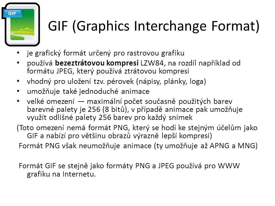 GIF (Graphics Interchange Format) je grafický formát určený pro rastrovou grafiku používá bezeztrátovou kompresi LZW84, na rozdíl například od formátu