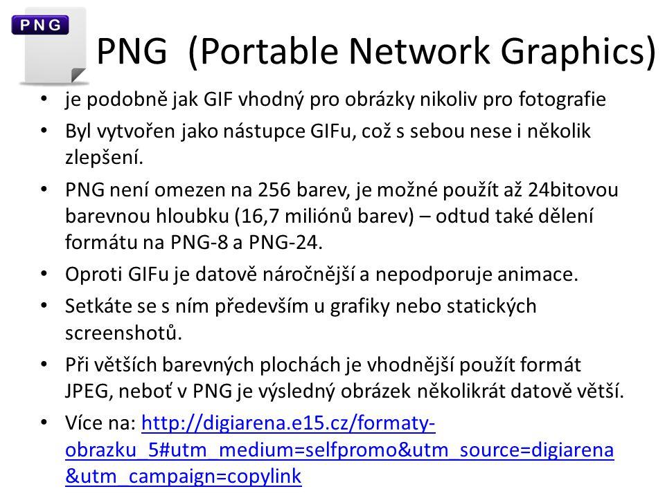PNG (Portable Network Graphics) je podobně jak GIF vhodný pro obrázky nikoliv pro fotografie Byl vytvořen jako nástupce GIFu, což s sebou nese i někol