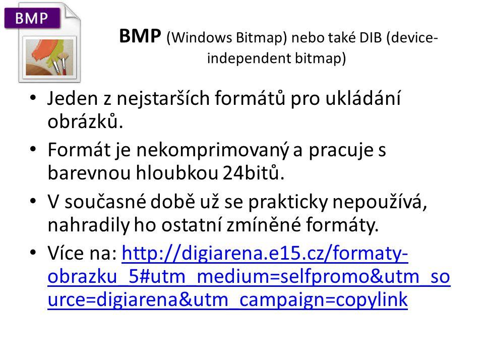 BMP (Windows Bitmap) nebo také DIB (device- independent bitmap) Jeden z nejstarších formátů pro ukládání obrázků. Formát je nekomprimovaný a pracuje s