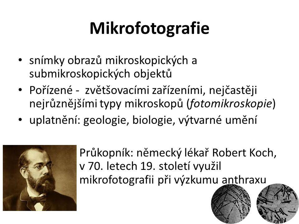 Mikrofotografie snímky obrazů mikroskopických a submikroskopických objektů Pořízené - zvětšovacími zařízeními, nejčastěji nejrůznějšími typy mikroskop