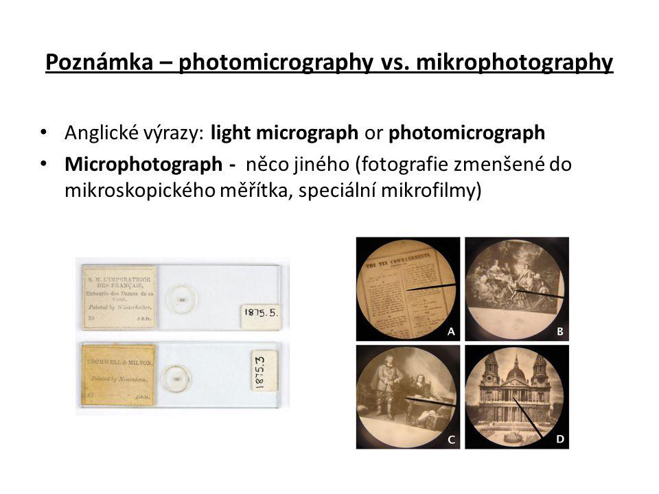 Poznámka – photomicrography vs. mikrophotography Anglické výrazy: light micrograph or photomicrograph Microphotograph - něco jiného (fotografie zmenše