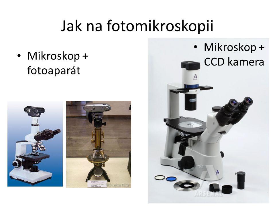 Jak na fotomikroskopii Mikroskop + fotoaparát Mikroskop + CCD kamera