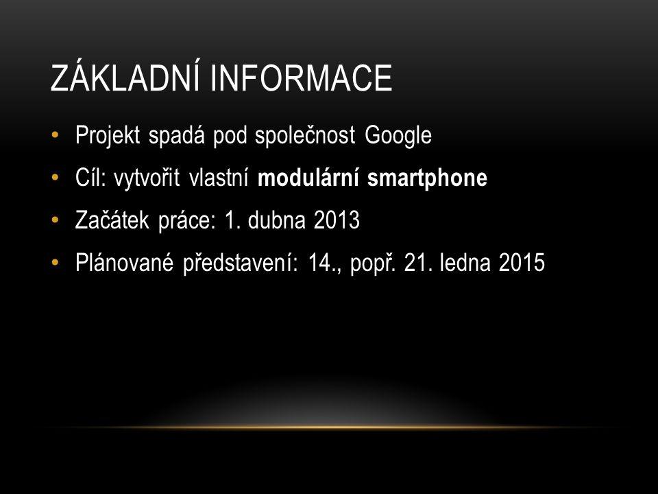 ZÁKLADNÍ INFORMACE Projekt spadá pod společnost Google Cíl: vytvořit vlastní modulární smartphone Začátek práce: 1.