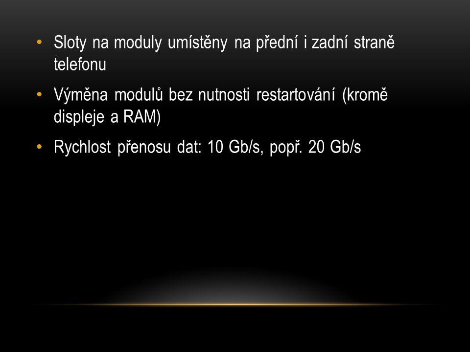 Sloty na moduly umístěny na přední i zadní straně telefonu Výměna modulů bez nutnosti restartování (kromě displeje a RAM) Rychlost přenosu dat: 10 Gb/s, popř.