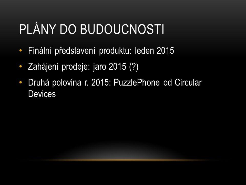 PLÁNY DO BUDOUCNOSTI Finální představení produktu: leden 2015 Zahájení prodeje: jaro 2015 ( ) Druhá polovina r.