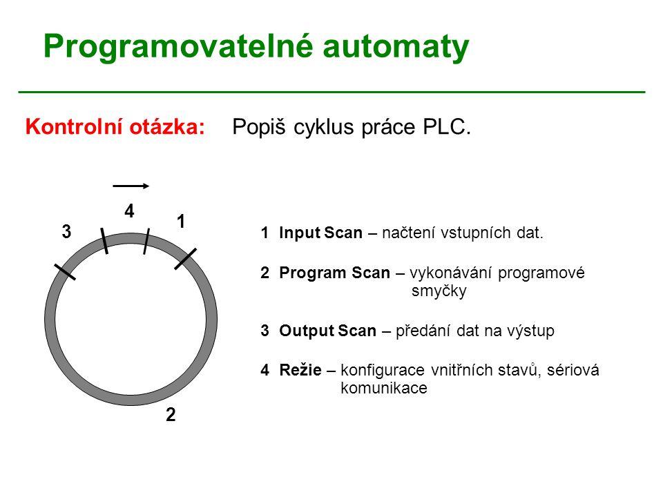 Programovatelné automaty Kontrolní otázka: Popiš cyklus práce PLC. 1 Input Scan – načtení vstupních dat. 2 Program Scan – vykonávání programové smyčky