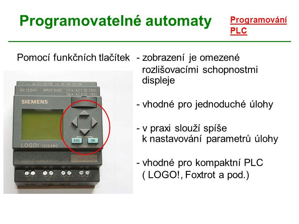 Programovatelné automaty Programování PLC Pomocí funkčních tlačítek- zobrazení je omezené rozlišovacími schopnostmi displeje - vhodné pro jednoduché ú