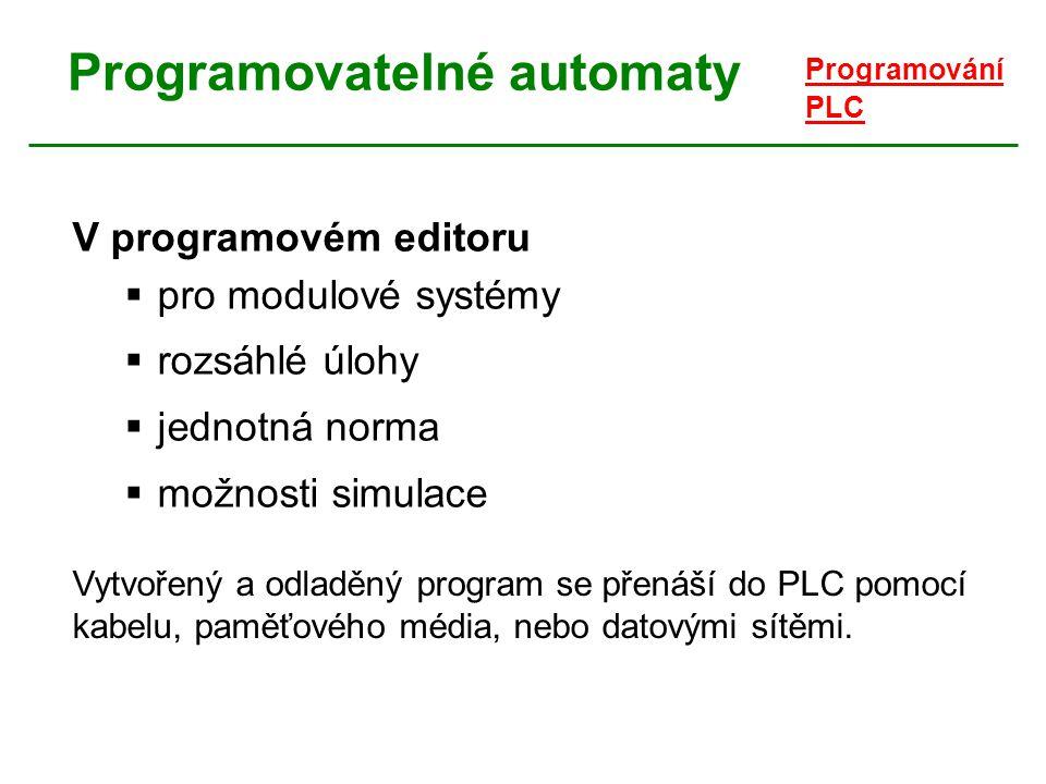 Programovatelné automaty V programovém editoru  pro modulové systémy  rozsáhlé úlohy  jednotná norma  možnosti simulace Programování PLC Vytvořený