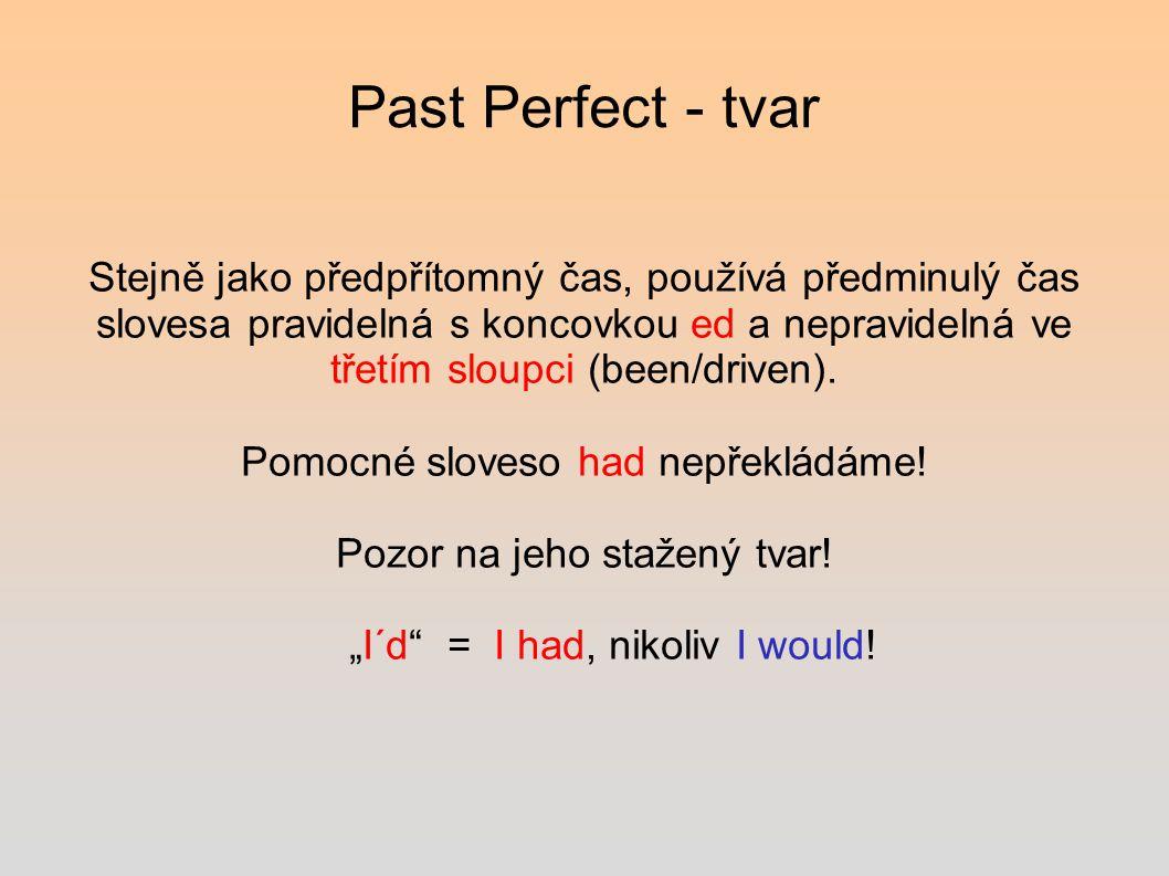 Past Perfect - tvar Stejně jako předpřítomný čas, používá předminulý čas slovesa pravidelná s koncovkou ed a nepravidelná ve třetím sloupci (been/driven).