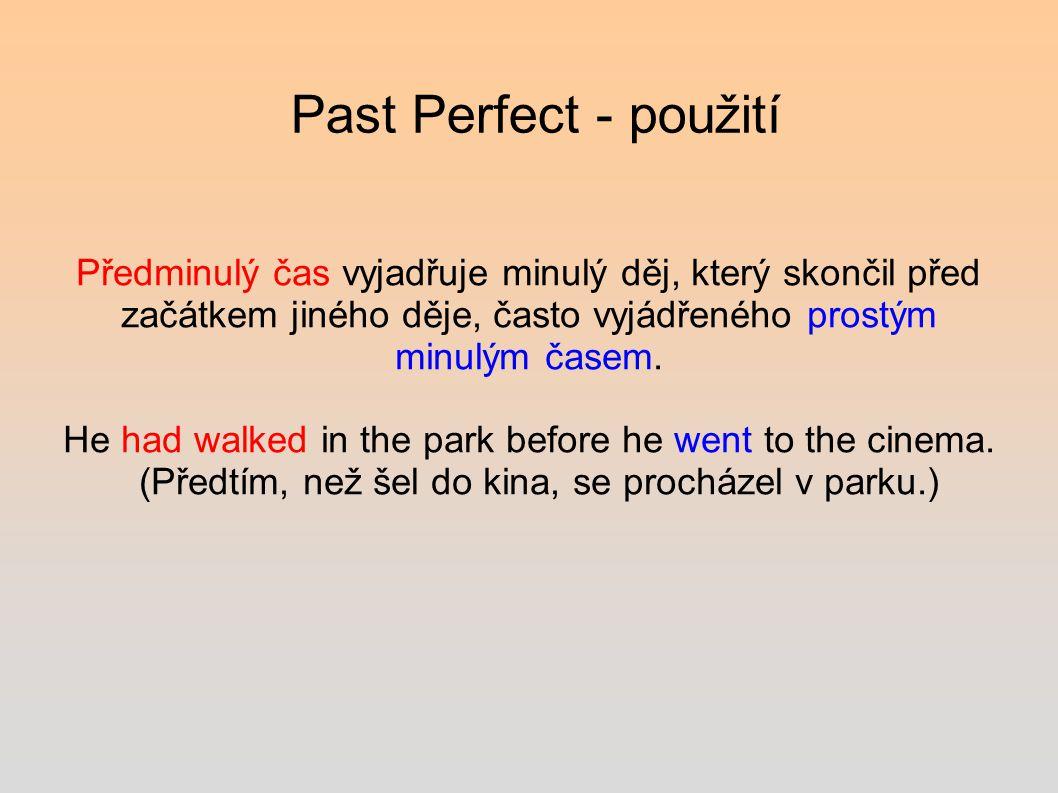 Past Perfect - použití Předminulý čas vyjadřuje minulý děj, který skončil před začátkem jiného děje, často vyjádřeného prostým minulým časem.
