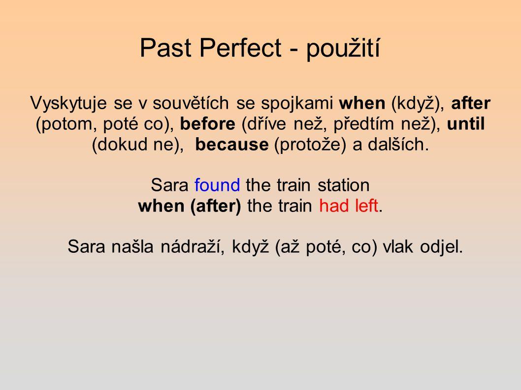 Past Perfect - použití Vyskytuje se v souvětích se spojkami when (když), after (potom, poté co), before (dříve než, předtím než), until (dokud ne), because (protože) a dalších.