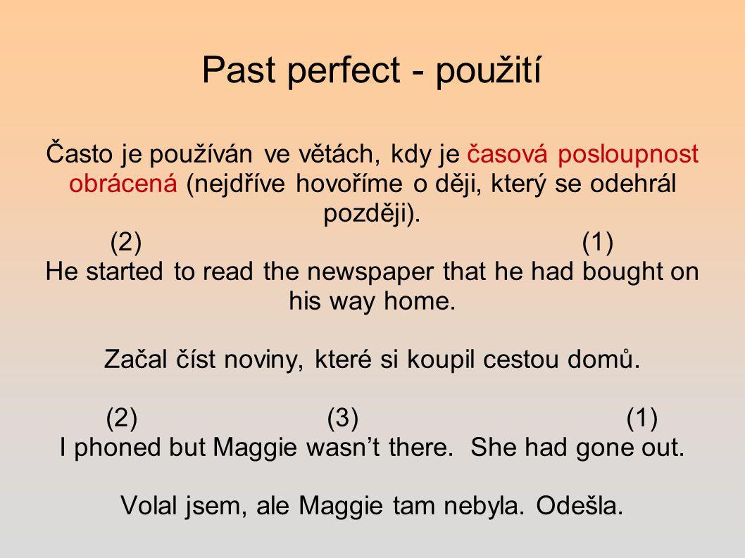 Past perfect - použití Často je používán ve větách, kdy je časová posloupnost obrácená (nejdříve hovoříme o ději, který se odehrál později).