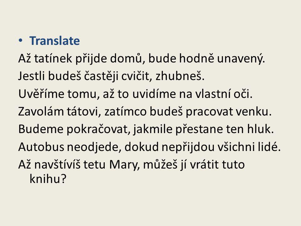 Translate Až tatínek přijde domů, bude hodně unavený.