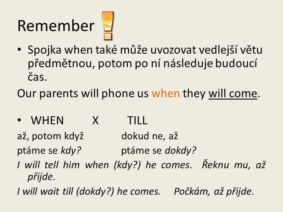 Remember Spojka when také může uvozovat vedlejší větu předmětnou, potom po ní následuje budoucí čas.