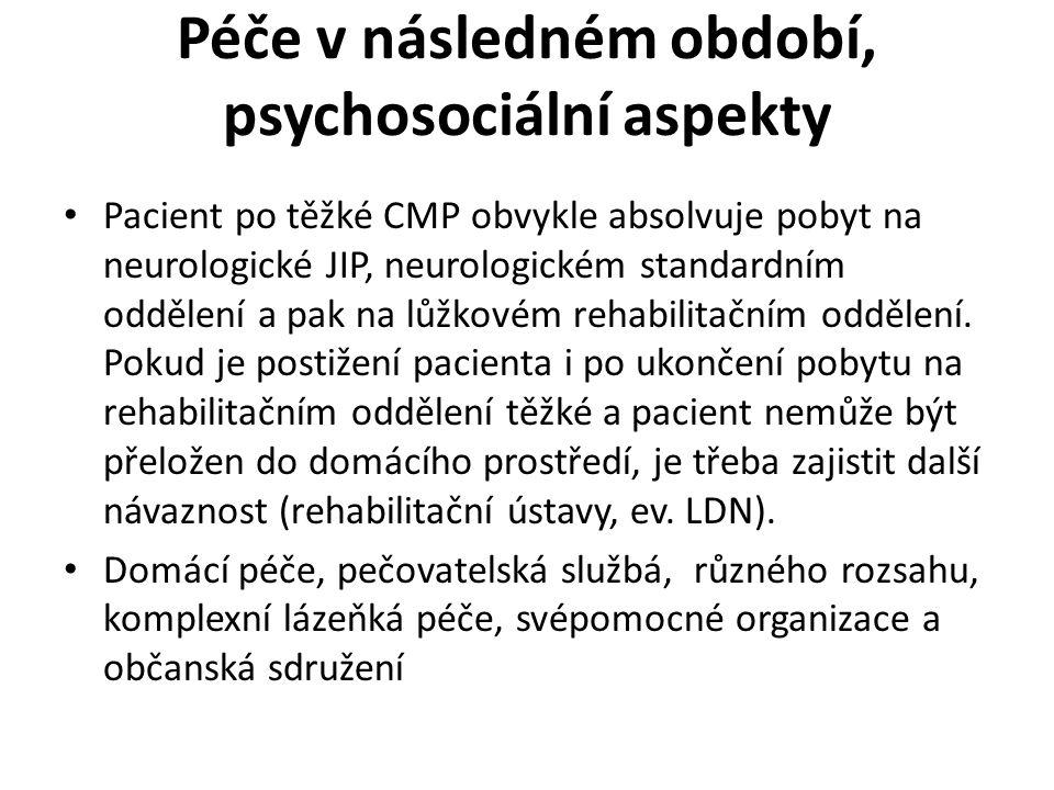 Péče v následném období, psychosociální aspekty Pacient po těžké CMP obvykle absolvuje pobyt na neurologické JIP, neurologickém standardním oddělení a pak na lůžkovém rehabilitačním oddělení.