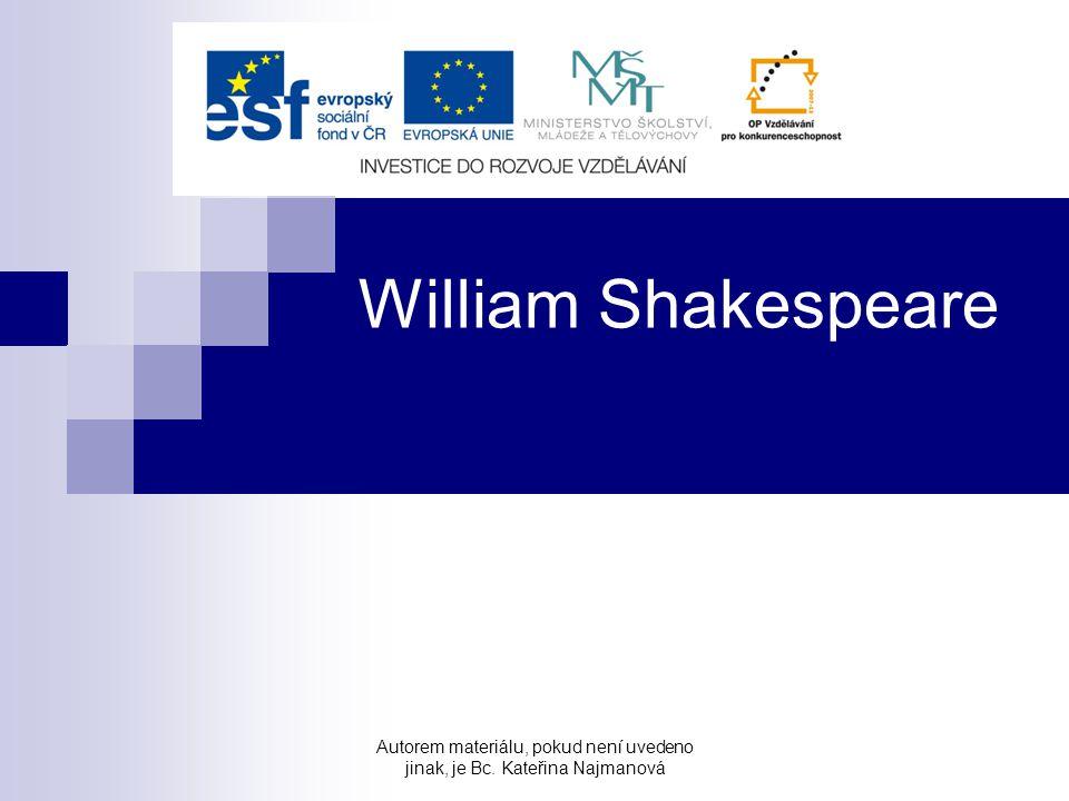 William Shakespeare Autorem materiálu, pokud není uvedeno jinak, je Bc. Kateřina Najmanová