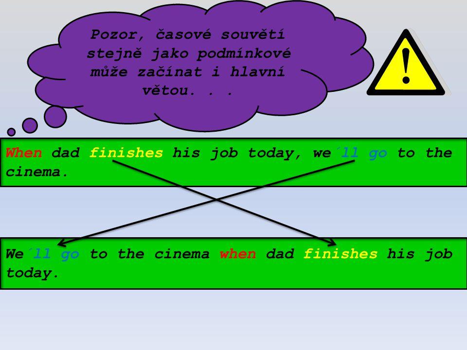 Pozor, časové souvětí stejně jako podmínkové může začínat i hlavní větou...