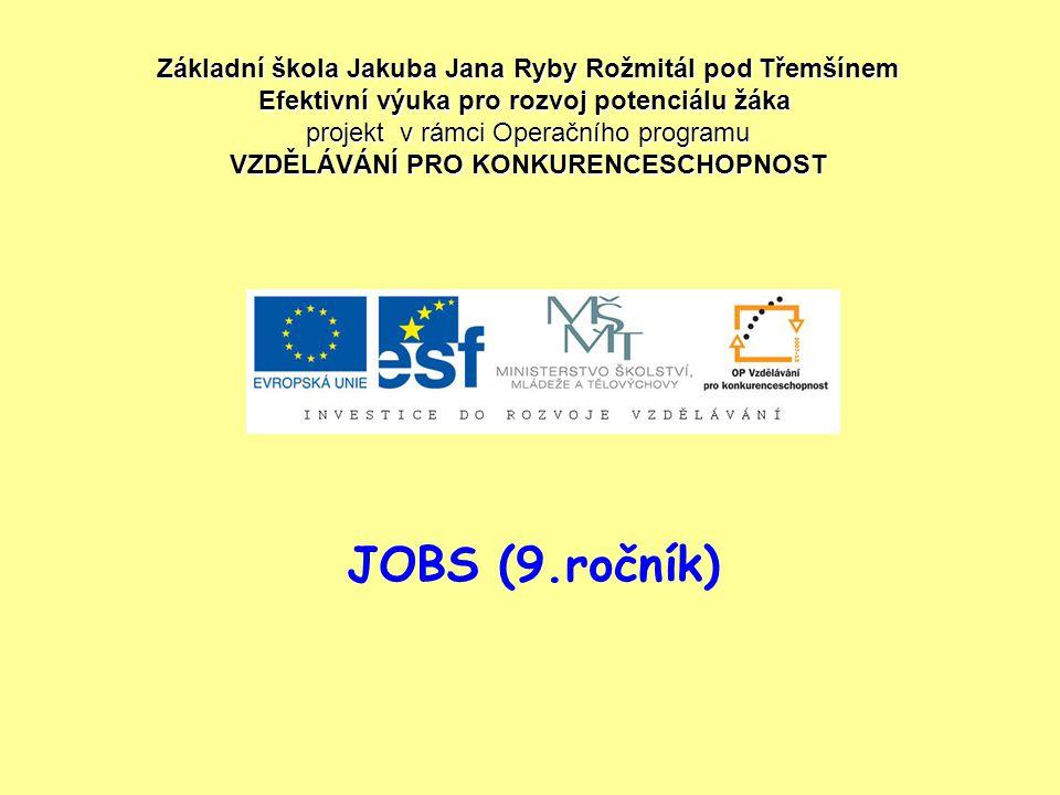 JOBS (9.ročník) Základní škola Jakuba Jana Ryby Rožmitál pod Třemšínem Efektivní výuka pro rozvoj potenciálu žáka projekt v rámci Operačního programu