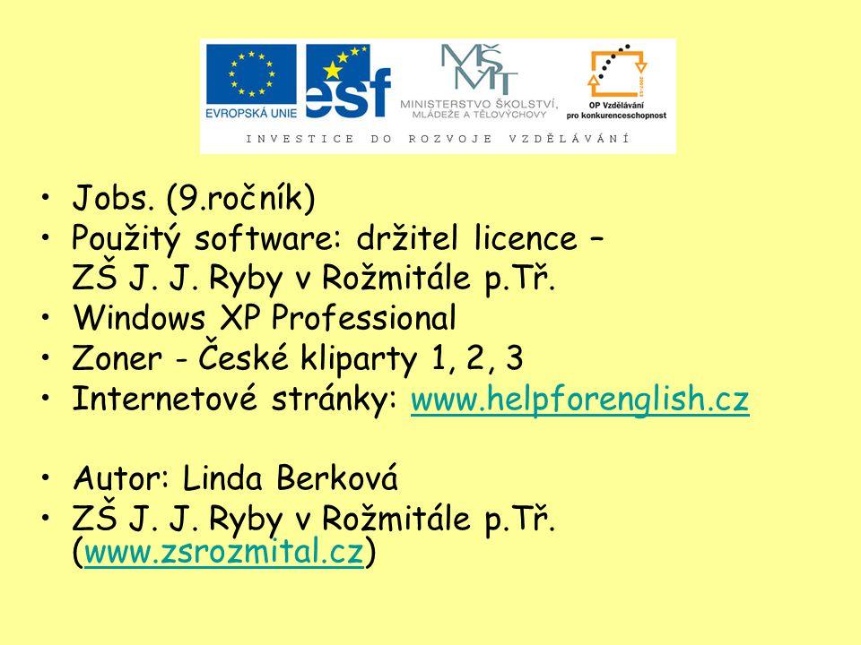Jobs. (9.ročník) Použitý software: držitel licence – ZŠ J. J. Ryby v Rožmitále p.Tř. Windows XP Professional Zoner - České kliparty 1, 2, 3 Internetov