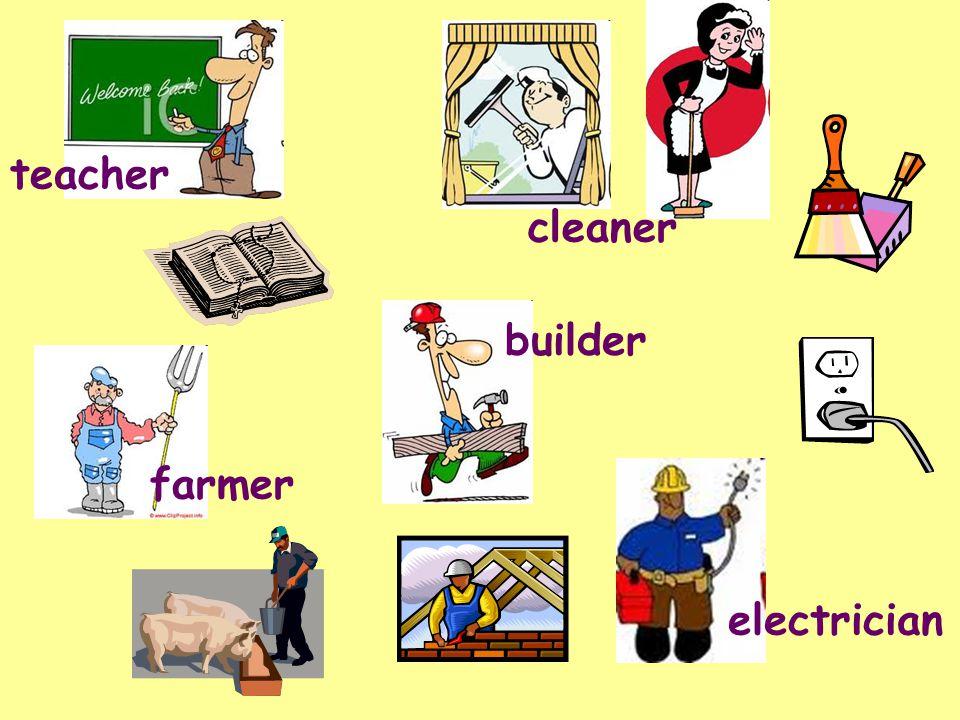 teacher cleaner farmer builder electrician