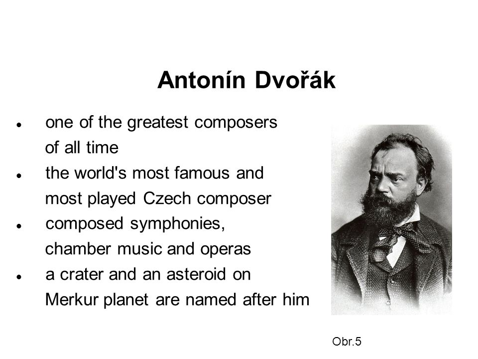 Antonín Dvořák one of the greatest composers of all time the world's most famous and most played Czech composer composed symphonies, chamber music and