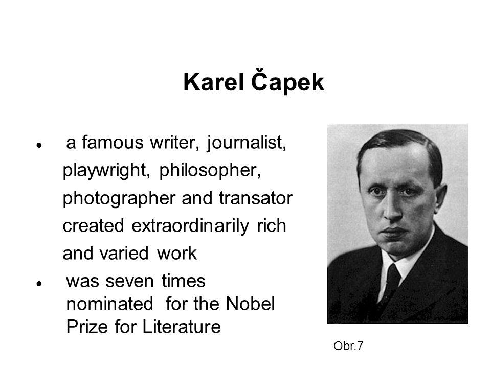 Karel Čapek a famous writer, journalist, playwright, philosopher, photographer and transator created extraordinarily rich and varied work was seven times nominated for the Nobel Prize for Literature Obr.7