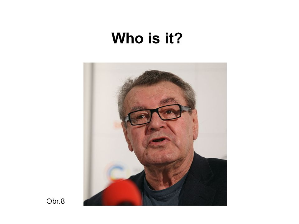 Who is it? Obr.8