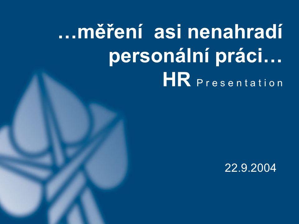 …měření asi nenahradí personální práci… HR P r e s e n t a t i o n 22.9.2004