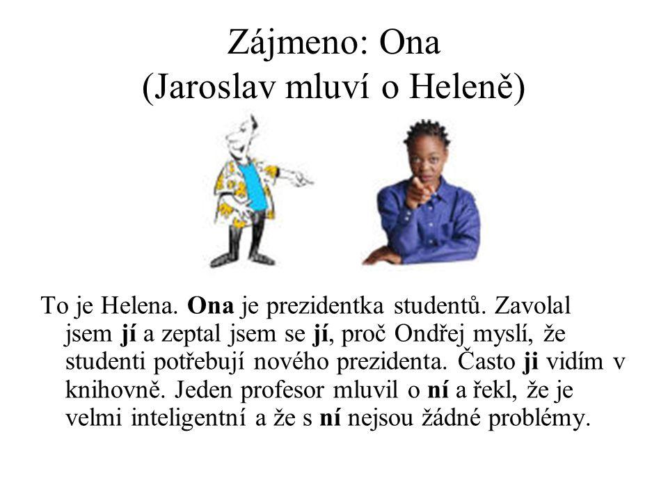 Zájmeno: Ona (Jaroslav mluví o Heleně) To je Helena.
