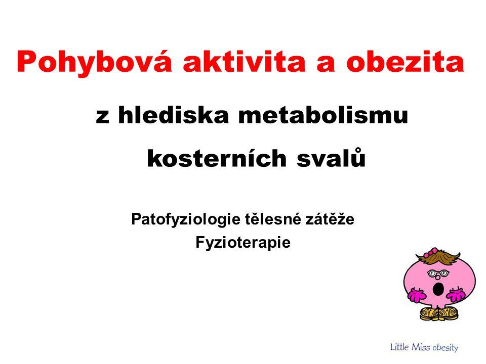 Pohybová aktivita a obezita z hlediska metabolismu kosterních svalů Patofyziologie tělesné zátěže Fyzioterapie
