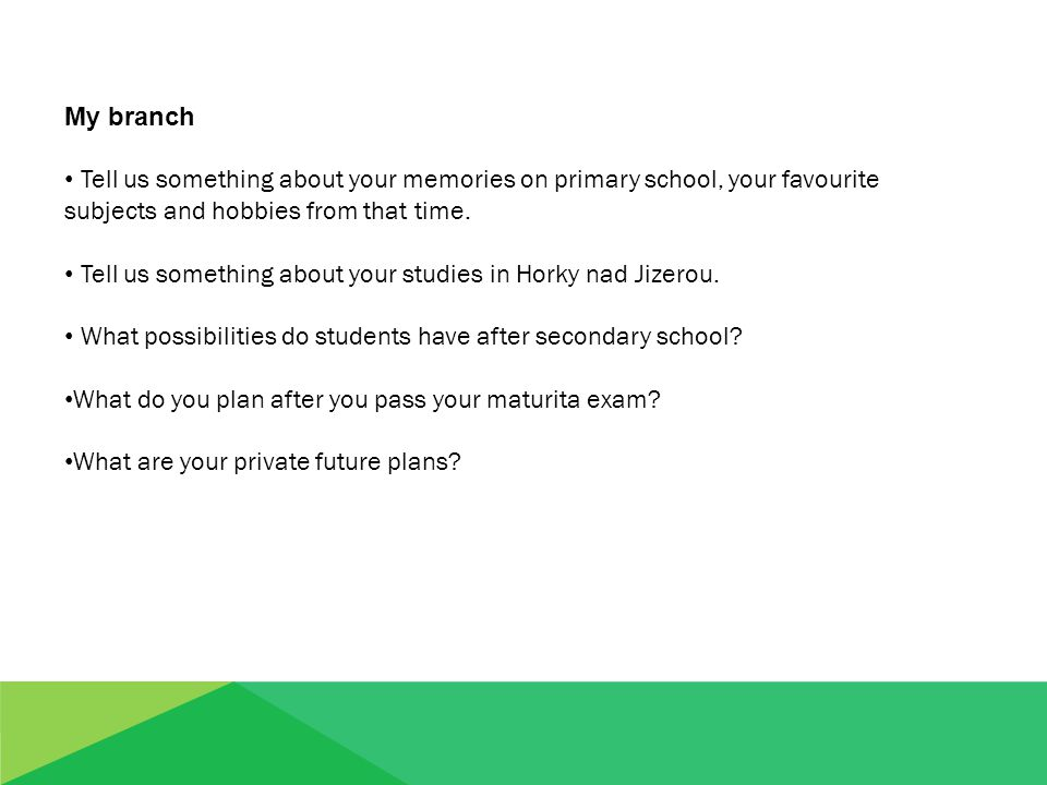 My branch Tell us something about your memories on primary school, your favourite subjects and hobbies from that time.