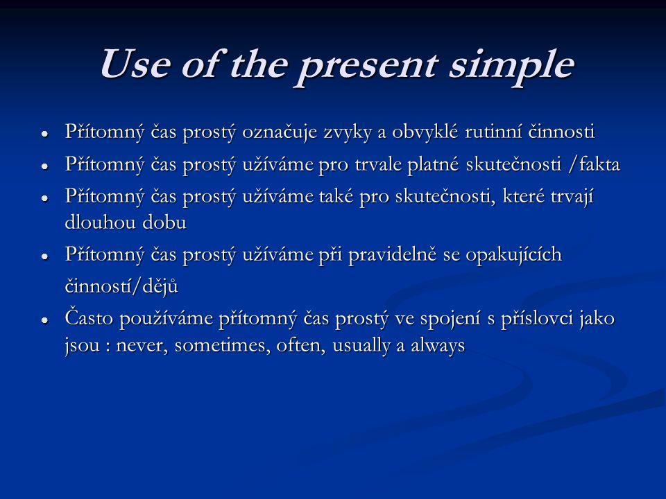 Use of the present simple Přítomný čas prostý označuje zvyky a obvyklé rutinní činnosti Přítomný čas prostý označuje zvyky a obvyklé rutinní činnosti